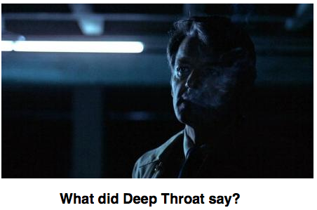 Deep Throat. Cutline: What did Deep Throat say?