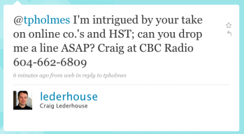 lederhouse: I'm intrigued by yoru take on online co.'s and HST; can you drop me a line ASAP? Craig at CBC Radio 6014-662-6809