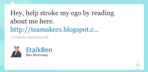 EtalkBen: Hey, help stroke my ego by reading about me here. [Tea Makers URL]