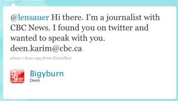 Bigyburn: @lensauer Hi there. I'm a journalist with CBC News. I found you on Twitter and wanted to speak with you. deen.karim@cbc.ca