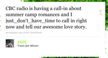zoic: CBC Radio is having a call-in about summer-camp romances and I just_don't_have_time to call in right now and tell our awesome love story