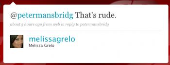 @melissagrelo: @petermansbridg That's rude.