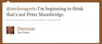 Danovac: @melissagrelo I'm beginning to think that's not Peter Mansbridge.