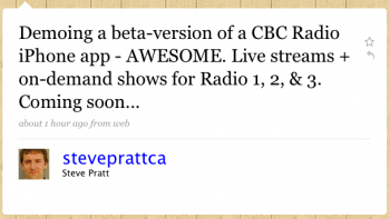 steveprattca: Demoing a beta version of a CBC Radio iPhone app –AWESOME. Live streams + on-demand shows for Radio 1, 2, & 3. Coming soon...