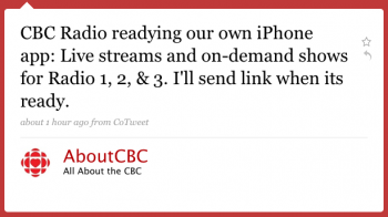AboutCBC: CBC Radio readying our own iPhone app: Live streams and on-demand shows for Radio 1, 2, & 3. I'll send link when it's ready.