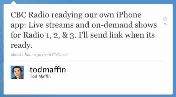 todmaffin: CBC Radio readying our own iPhone app: Live streams and on-demand shows for Radio 1, 2, & 3. I'll send link when it's ready.