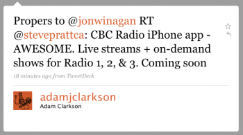 adamjclarkson: Propers to @jonwinagan RT steveprattca: Demoing a beta version of a CBC Radio iPhone app –AWESOME. Live streams + on-demand shows for Radio 1, 2, & 3. Coming soon