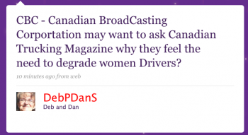 DebPDanS: CBC may want to ask Canadian Trucking Magazine why they feel the need to degrade women drivers?