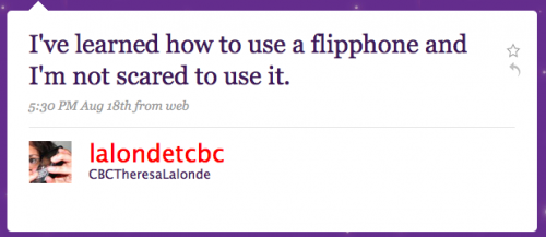 lalondetcbc: I've learned to use a flipphone and I'm not scared to use it