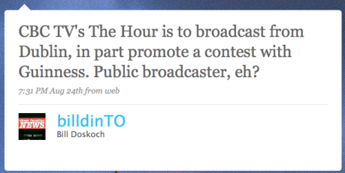 billdinTO: CBC TV's 'The Hour' is to broadcast from Dublin, in part to promote a contest with Guinness. Public broadcaster, eh?