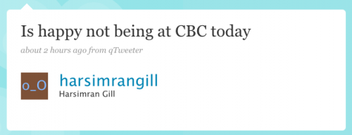 harsimrangill: Is happy not being at CBC today