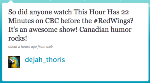 dejah_thoris: Sod did anyonw watch 'This Hour Has 22 Minutes'on CBC before the RedWings? It's an awesome show! Canadian humour rocks!