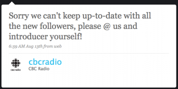 cbcradio: Sorry we can't keep up to date with new followers. Please @ us and introduce yourself!