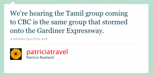 patriciatravel: We're hearing the Tamil group coming to CBC is the same group that stormed onto the Gardiner Expressway