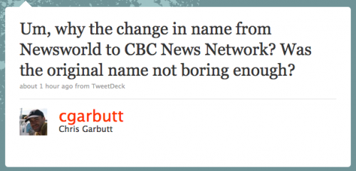 cgarbutt: Um, why the change in name from Newsworld to CBC News Network? Was the original name not boring enough?