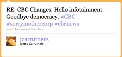 jcarruthers: Re: CBC changes. Hello, infotainment. Goodbye, democracy