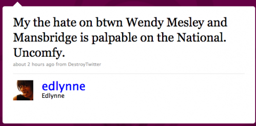 edlynne: My, the hate-on btwen Wendy Mesley and Mansbridge is palpable on 'The National.' Uncomfy